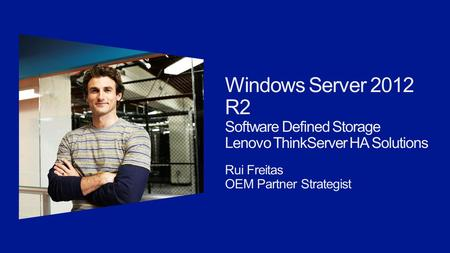 Windows Server 2012 R2 Software Defined Storage Lenovo ThinkServer HA Solutions Rui Freitas OEM Partner Strategist.