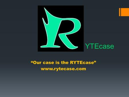 """Our case is the RYTEcase"" www.rytecase.com YTEcase."