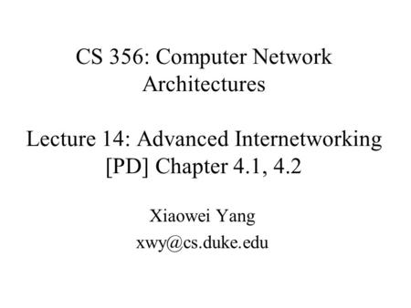 CS 356: Computer Network Architectures Lecture 14: Advanced Internetworking [PD] Chapter 4.1, 4.2 Xiaowei Yang