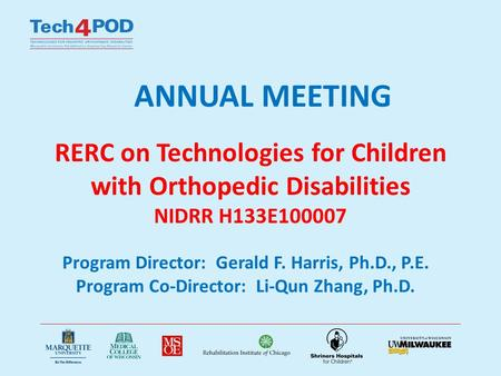 ANNUAL MEETING RERC on Technologies for Children with Orthopedic Disabilities NIDRR H133E100007 Program Director: Gerald F. Harris, Ph.D., P.E. Program.
