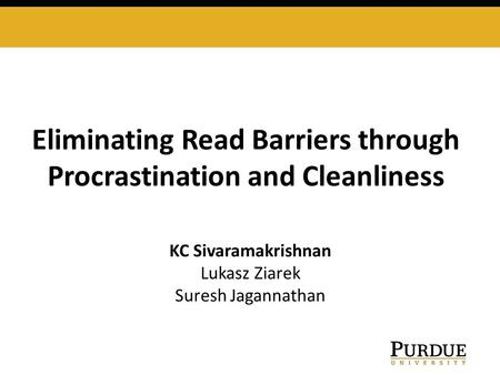 Eliminating Read Barriers through Procrastination and Cleanliness KC Sivaramakrishnan Lukasz Ziarek Suresh Jagannathan.