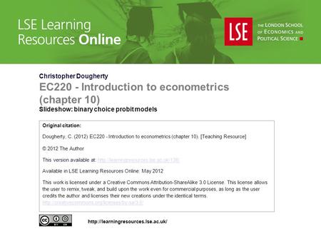 Christopher Dougherty EC220 - Introduction to econometrics (chapter 10) Slideshow: binary choice probit models Original citation: Dougherty, C. (2012)