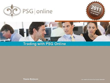 Travis Robson * As voted by Business Day Investors Monthly Trading with PSG Online.
