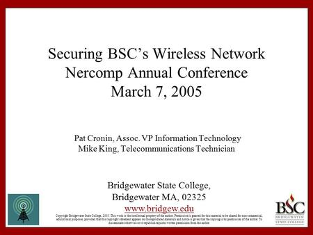Securing BSC's Wireless Network Nercomp Annual Conference March 7, 2005 Pat Cronin, Assoc. VP Information Technology Mike King, Telecommunications Technician.