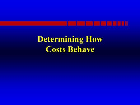 Determining How Costs Behave. Introduction n How do managers know what price to charge, whether to make or buy, or other questions related to costs. n.