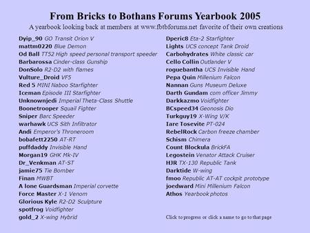 From Bricks to Bothans Forums Yearbook 2005 Dyip_90 GO Transit Orion V A yearbook looking back at members at www.fbtbforums.net favorite of their own creations.