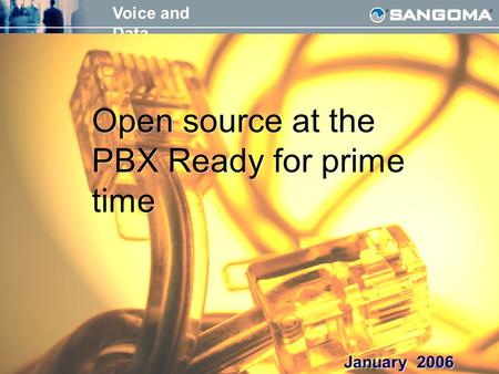 Voice and Data Open source at the PBX February 2006 Open source at the PBX Ready for prime time January 2006.