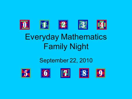 Everyday Mathematics Family Night September 22, 2010.