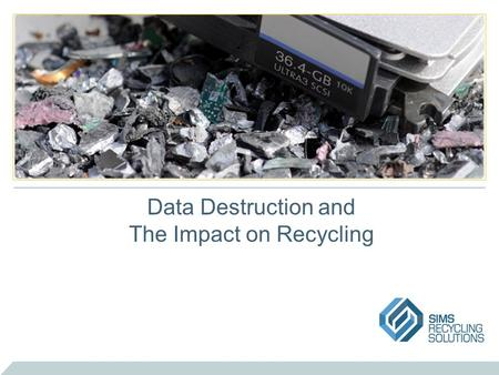 Data Destruction and The Impact on Recycling. Data Breaches In 2012, over 26M records from 617 data breaches were made public Average costs: –$194 per.