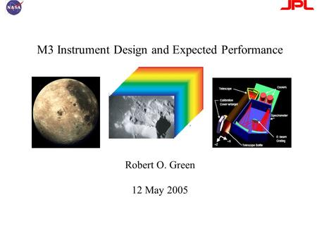 M3 Instrument Design and Expected Performance Robert O. Green 12 May 2005.