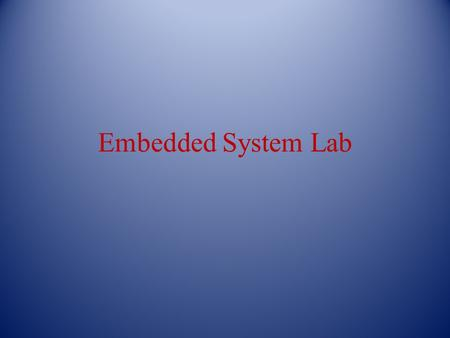 Embedded System Lab. What is an embedded systems? An embedded system is a computer system designed for specific control functions within a larger system,