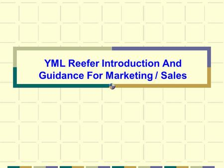 YML Reefer Introduction And Guidance For Marketing / Sales.