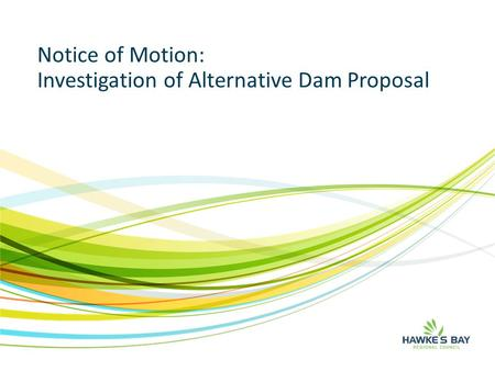 Notice of Motion: Investigation of Alternative Dam Proposal.