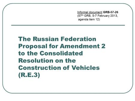 The Russian Federation Proposal for Amendment 2 to the Consolidated Resolution on the Construction of Vehicles (R.E.3) Informal document GRB-57-26 (57.