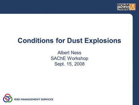 Conditions for Dust Explosions Albert Ness SAChE Workshop Sept. 15, 2008.