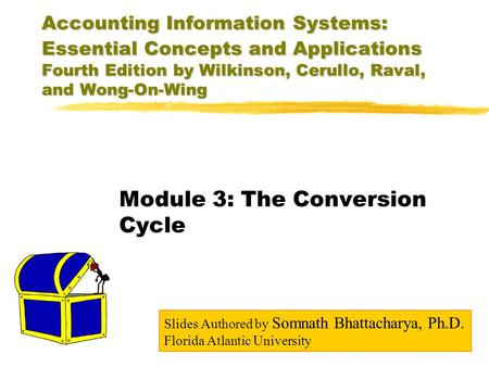 Accounting Information Systems: Essential Concepts and Applications Fourth Edition by Wilkinson, Cerullo, Raval, and Wong-On-Wing Module 3: The Conversion.