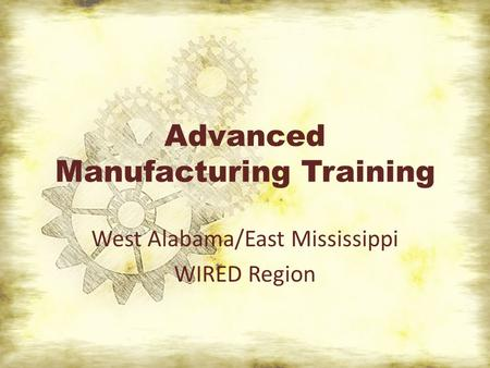 Advanced Manufacturing Training West Alabama/East Mississippi WIRED Region.