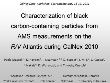 CalNex Data Workshop, Sacramento May 16-19, 2011 Characterization of black carbon-containing particles from AMS measurements on the R/V Atlantis during.