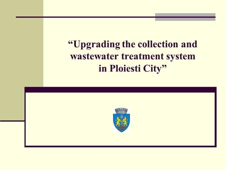 """Upgrading the collection and wastewater treatment system in Ploiesti City"""