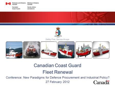 Canadian Coast Guard Fleet Renewal Conference: New Paradigms for Defence Procurement and Industrial Policy? 27 February 2012.