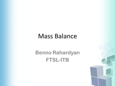 Mass Balance Benno Rahardyan FTSL-ITB. Mass Balance The law of conservation of mass states that mass can neither be produced nor destroyed.