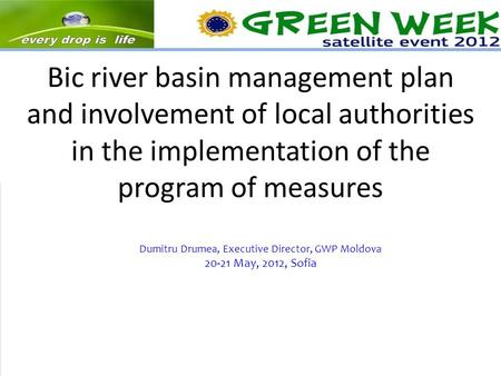 Bic river basin management plan and involvement of local authorities in the implementation of the program of measures Dumitru Drumea, Executive Director,