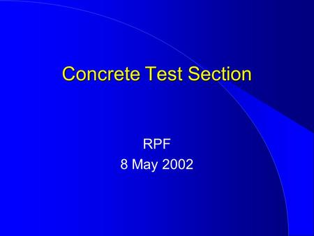 Concrete Test Section RPF 8 May 2002. Objectives Design details Material properties Instrumentation Traffic Construction Conclusion Outline.