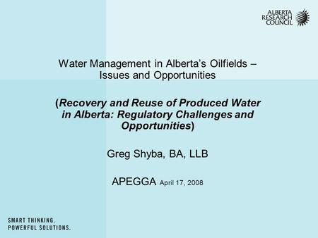 Water Management in Alberta's Oilfields – Issues and Opportunities (Recovery and Reuse of Produced Water in Alberta: Regulatory Challenges and Opportunities)