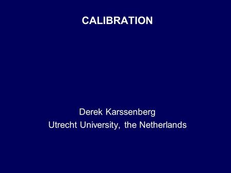 CALIBRATION Derek Karssenberg Utrecht University, the Netherlands.