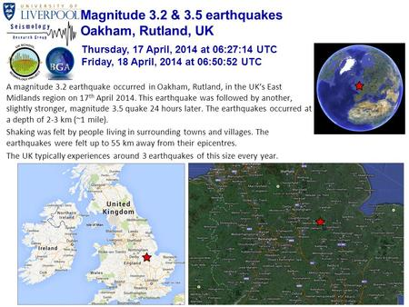 A magnitude 3.2 earthquake occurred in Oakham, Rutland, in the UK's East Midlands region on 17 th April 2014. This earthquake was followed by another,