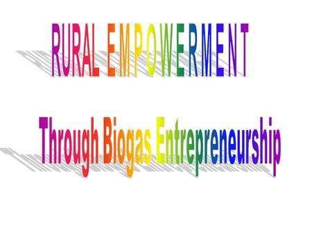 RURAL EMPOWERMENT Through Biogas Entrepreneurship.