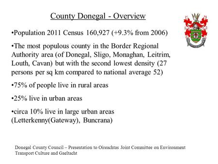 Donegal County Council – Presentation to Oireachtas Joint Committee on Environment Transport Culture and Gaeltacht County Donegal - Overview Population.
