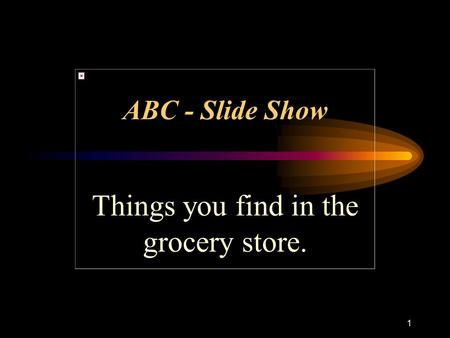 1 ABC - Slide Show Things you find in the grocery store.