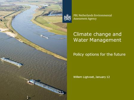 Willem Ligtvoet, January 12 1 Climate change and Water Management Policy options for the future.