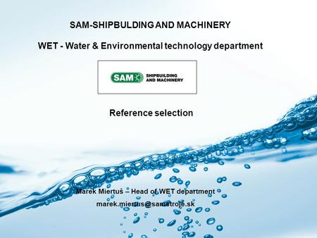 Page 1 SAM-WET SAM-SHIPBULDING AND MACHINERY WET - Water & Environmental technology department Marek Miertuš – Head of WET department