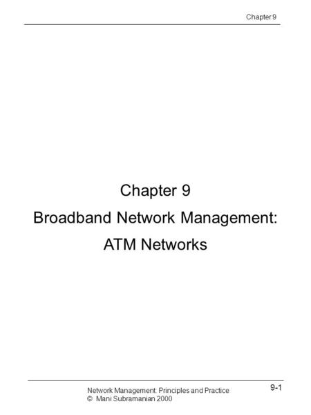 Chapter 9 Broadband Network Management: ATM Networks Network Management: Principles and Practice © Mani Subramanian 2000 9-1 Chapter 9.
