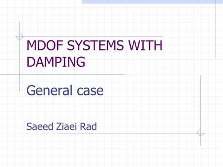 MDOF SYSTEMS WITH DAMPING General case Saeed Ziaei Rad.