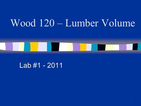 "Wood 120 – Lumber Volume Lab #1 - 2011 1. 2 Lumber volume In sawmilling, lumber is most often measured by the ""board foot"" or ""fbm"" (Foot Board Measure)."