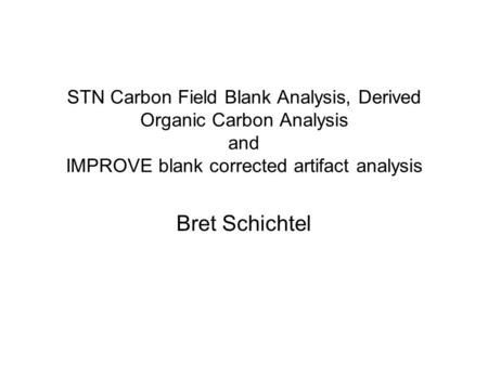 STN Carbon Field Blank Analysis, Derived Organic Carbon Analysis and IMPROVE blank corrected artifact analysis Bret Schichtel.