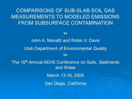 COMPARISONS OF SUB-SLAB SOIL GAS MEASUREMENTS TO MODELED EMISSIONS FROM SUBSURFACE CONTAMINATION by John A. Menatti and Robin V. Davis Utah Department.