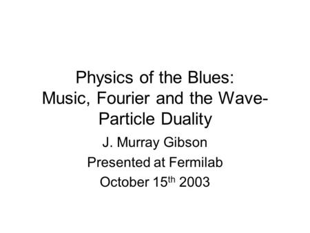 Physics of the Blues: Music, Fourier and the Wave-Particle Duality