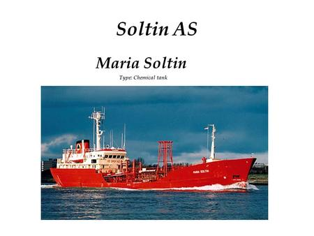 Maria Soltin Type: Chemical tank Soltin AS. COMPANY: Name Owner typeNation Soltin ASOwnerNorway VESSEL DESCRIPTION: BUILT: Year: 1972 Yard: Krögerwerft,