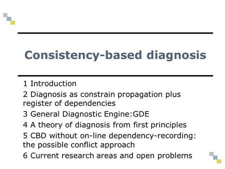 Consistency-based diagnosis 1 Introduction 2 Diagnosis as constrain propagation plus register of dependencies 3 General Diagnostic Engine:GDE 4 A theory.