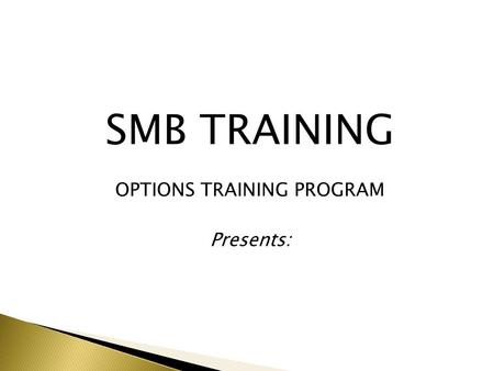 SMB TRAINING OPTIONS TRAINING PROGRAM Presents:.  Brought to you by SMB Training A World Leader in Options Education Created and taught by John Locke.