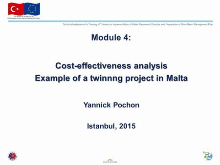 Module 4: Cost-effectiveness analysis Example of a twinnng project in Malta Yannick Pochon Istanbul, 2015.