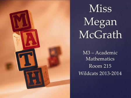 { Miss Megan McGrath M3 – Academic Mathematics Room 215 Wildcats 2013-2014.