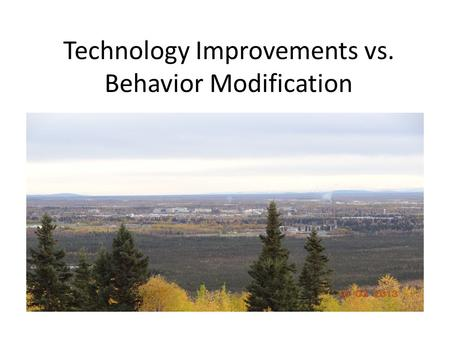 Technology Improvements vs. Behavior Modification.