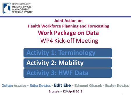 Joint Action on Health Workforce Planning and Forecasting Work Package on Data WP4 Kick-off Meeting 1 Activity 1: TerminologyActivity 2: MobilityActivity.