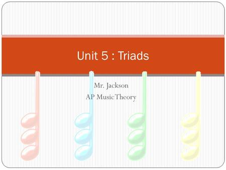 Mr. Jackson AP Music Theory Unit 5 : Triads. TRIADS A TRIAD is a three-note chord (built like a snowman) made up of two intervals stacked in thirds. Tertian.