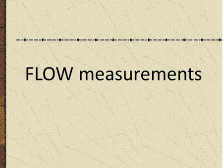 FLOW measurements. INTRODUCTION & DEFINATIONS The measurement of flow is important in many industrial processes where the flow rate of liquids or gases.
